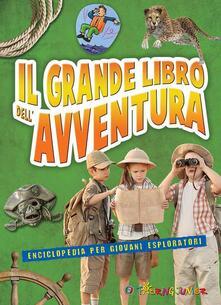 Criticalwinenotav.it Il grande libro dell'avventura. Enciclopedia per giovani esploratori Image