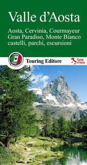 Valle d'Aosta. Aosta, Cervinia, Courmayeur, Gran Paradiso, Monte Bianco, castelli, parchi, escursioni