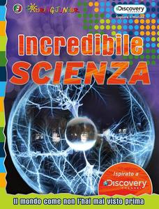 Libro Incredibile scienza. Il mondo come non l'hai mai visto prima