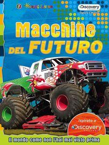 Libro Macchine dal futuro. Il mondo come non l'hai mai visto prima