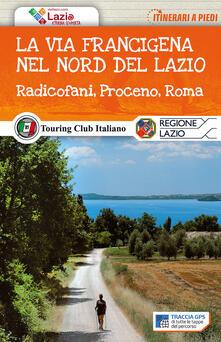Birrafraitrulli.it La via Francigena nel nord del Lazio. Radicofani, Proceno, Roma. Con Carta geografica ripiegata Image