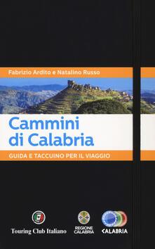 Cammini di Calabria. Guida e taccuino per il viaggio - Fabrizio Ardito,Natalino Russo - copertina