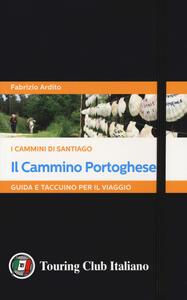Il cammino portoghese. I cammini di Santiago. Guida e taccuino per il viaggio