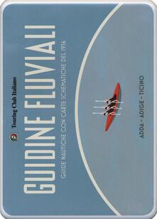 Camfeed.it Guidine fluviali. Guide nautiche con carte schematiche del 1936: Adige-Adda-Ticino. Con 3 Carta geografica ripiegata Image