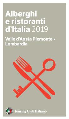 Valle d'Aosta, Piemonte, Lombardia. Alberghi e ristoranti d'Italia 2019 - Luigi Cremona,Teresa Cremona - ebook