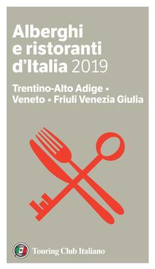 Trentino-Alto Adige, Veneto, Friuli Venezia Giulia. Alberghi e ristoranti d'Italia 2019 - Luigi Cremona,Teresa Cremona - ebook