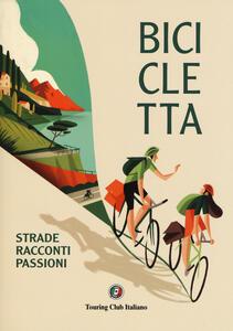 Libro Bicicletta. Strade, racconti, passione. Ediz. illustrata