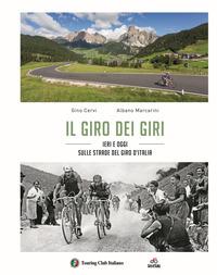 Il Il giro dei giri. Ieri e oggi sulle strade del Giro d'Italia - Cervi Gino Marcarini Albano - wuz.it