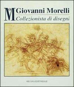 Libro Giovanni Morelli collezionista di disegni. Catalogo della mostra (Milano, 8 novembre 1994-8 gennaio 1995)