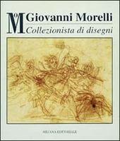 Giovanni Morelli collezionista di disegni. Catalogo della mostra (Milano, 8 novembre 1994-8 gennaio 1995)