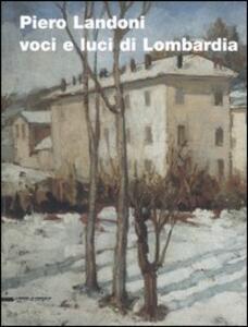 Piero Landoni. Voci e luci di Lombardia. Catalogo della mostra (Gavirate, 19 novembre 2005-8 gennaio 2006)