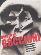 Umberto Boccioni. La rivoluzione della scultura-Die Revolution der Skulptur