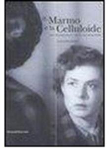 Il marmo e la celluloide. Arte contemporanea e visioni cinematografiche. Catalogo della mostra (Pietrasanta, 8 luglio-31 agosto 2006). Ediz. italiana e inglese - copertina