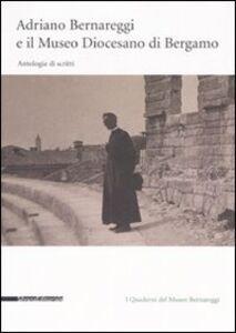 Libro Adriano Bernareggi e il Museo Diocesano di Bergamo. Antologia di scritti. Con un carteggio tra Adriano Bernareggi e Gio Ponti