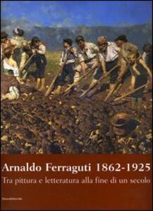 Arnaldo Ferraguti 1862-1925. Tra pittura e letteratura alla fine di un secolo. Catalogo della mostra (Verbania, 30 settembre-30 novembre 2006)