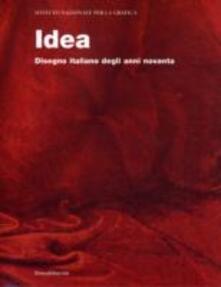 Idea. Disegno italiano degli anni novanta. Catalogo della mostra (Roma, dicembre 2006-gennaio 2007; Torino, 1 febbraio-23 febbraio 2007). Ed. italiana e inglese - copertina