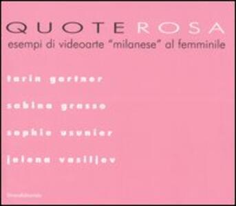 Quote rosa. Esempi di videoarte «milanese» al femminile. Catalogo della mostra (Milano, 9-29 novembre 2006): Tarin GartnerGrasso SabinaUsunier SophieVasiljev Jelena.