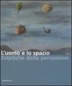 L' uomo e lo spazio. Estetiche della percezione. Catalogo della mostra (Modena, 16 dicembre 2006-4 febbraio 2007)