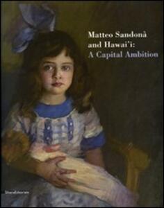 Matteo Sandonà and Hawai'i: a capital ambition. Catalogo della mostra (Honolulu, 25 ottobre 2007-24 febbraio 2008)