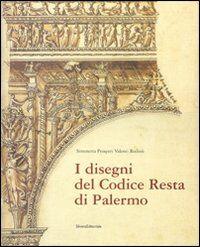 I disegni del Codice Resta di Palermo. Catalogo della mostra (Palermo, 17 febbraio-6 maggio 2007)