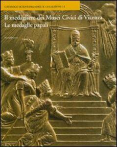 Foto Cover di Le medagliere dei Musei Civici di Vicenza. Le medaglie papali, Libro di Arnardo Bernardelli,Renato Zironda, edito da Silvana