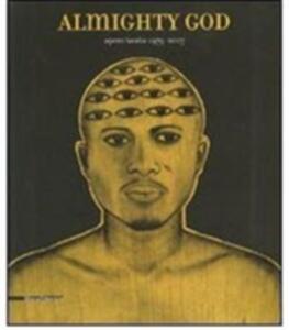 Almighty God. Opere/works 1979-2007. Catalogo della mostra (31 marzo-23 giugno 2007. Ediz. italiana e inglese