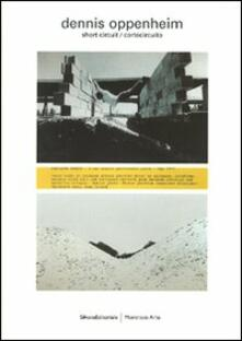 Dennis Oppenheim. Short circuit/cortocircuito. Catalogo della mostra (Milano, 4 aprile-19 maggio 2007) Ediz. italiana e inglese - copertina