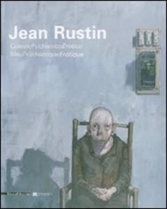 Jean Rustin. CelestePsichiatricoErotico-BleuPsychiatriqueErotique. Catalogo della mostra (Legnano, 14 aprile-1 luglio 2007). Ediz. italiana e francese
