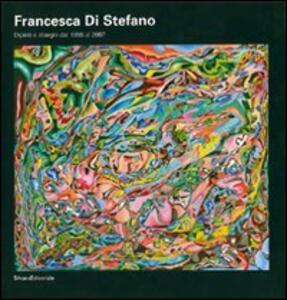 Francesca Di Stefano. Dipinti e disegni dal 1955 al 2007