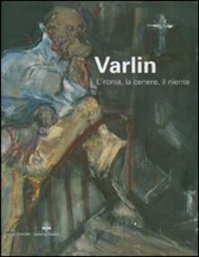 Cefalufilmfestival.it Varlin. L'ironia, la cenere, il niente. Catalogo delle mostra (Legnano, 5 maggio-1 luglio 2007) Image