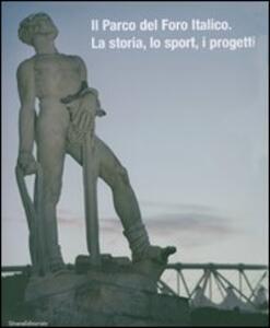 Il parco del Foro italico. La storia, lo sport, i progetti