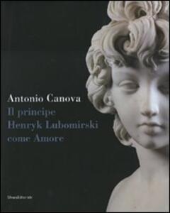 Antonio Canova. Il principe Henryk Lubomirsky come Amore. Catalogo della mostra (Possagno, 29 luglio-1 novembre 2007)