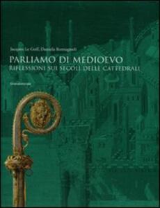 Parliamo di Medioevo. Riflessioni sui secoli delle cattedrali