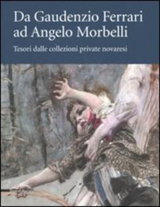 Da Gaudenzio Ferrari ad Angelo Morbelli. Tesori dalle collezioni private novaresi. Catalogo della mostra (Novara, 22 dicembre 2007-3 febbraio 2008)