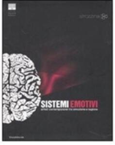 Sistemi emotivi. Artisti contemporanei tra emozione e ragione-Emotional systems. Contemporary art between emotion and reason. Catalogo della mostra...