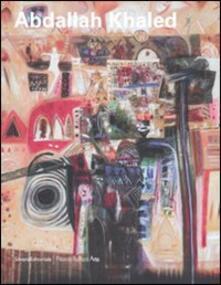 Abdallah Khaled. Catalogo della mostra (Landshut, 13 dicembre 2007-13 gennaio 2008). Ediz. italiana e tedesca - Giorgio Segato - copertina