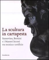 La scultura in cartapesta. Sansovino, Bernini e i maestri leccesi tra tecnica e artificio. Catalogo della mostra (Milano, 15 gennaio-30 marzo 2008)