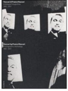 Vaccari di Franco Vaccari. Antologia fotografica 1955-2007. Catalogo della mostra (Lugano, 9 febbraio-30 marzo 2008). Ediz. italiana e inglese