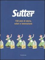 Sutter. 150 anni di storia, valori e innovazione