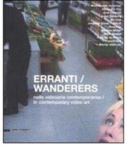 Libro Erranti nella videoarte contemporanea-Wanderers in contemporary video art. Catalogo della mostra (Siena, 17 febbraio-30 marzo 2008) Luca Quattrocchi , Orsola Mileti