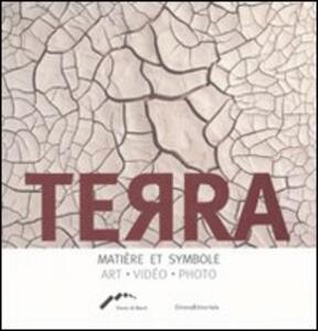 Terra. Matière et symbole. Art, video, photo