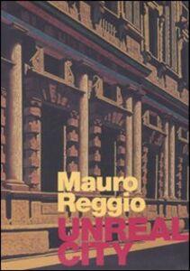 Libro Mauro Reggio. Unreal city. Ediz. italiana e inglese