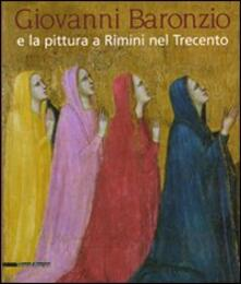 Giovanni Baronzio e la pittura a Rimini nel Trecento. Catalogo della mostra (Roma, 14 marzo-15 giugno 2008) - copertina