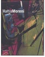 Mattia Moreni. Catalogo della mostra (Bagnacavallo-Amburgo-Cervia). Ediz. italiana, tedesca e inglese