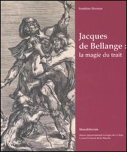 Jacques de Bellange: la magie du trait. Catalogo della mostra (Vic-sur-Seille, 4 maggio-31 agosto 2008).