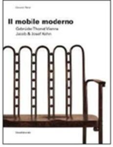 Il mobile moderno. Gebrüder Thonet Vienna. Jacob & Josef Kohn. Ediz. italiana e inglese