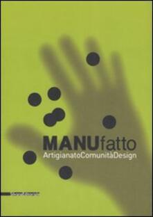 Voluntariadobaleares2014.es ManuFatto. Artigianato. Comunità. Design. Catalogo della mostra (14 giugno-14 settembre 2008). Ediz. italiana e inglese Image