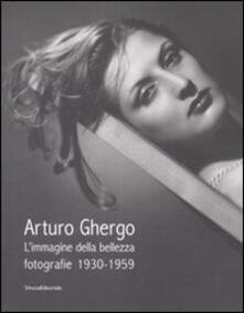 Arturo Ghergo. L'immagine della bellezza. Fotografie 1930-1959. Catalogo della mostra (Milano, 21 maggio-29 giugno 2008) - Claudio Domini,Cristina Ghergo - copertina