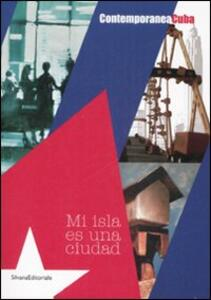 Contemporanea Cuba. Mi isla es una ciudad. Catalogo della mostra (Milano, 27 giugno-6 luglio 2008). Ediz. italiana e inglese