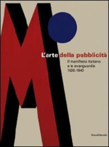 L' arte della pubblicità. Il manifesto italiano e le avanguardie (1920-1940). Catalogo della mostra (Forlì, 21 settembre-30 novembre 2008; Roma, febbraio-maggio 2009) - copertina